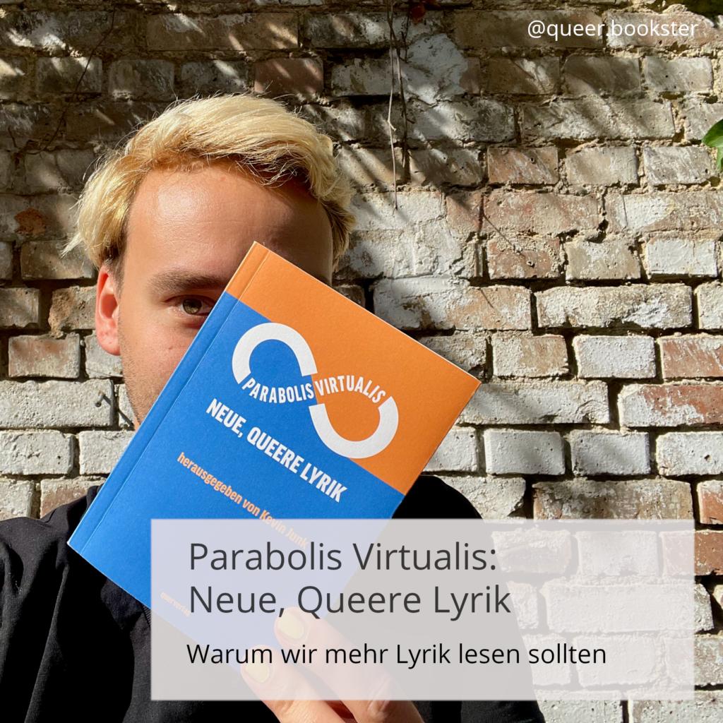 Chris vor einer Steinwand hält das Buchcover von »Parabolis Virtualis« vor dem Gesicht, so dass es halb verdeckt wird. Im Vordergrund steht der Titel des Blogartikels: »Parabolis Virtualis: Neue, Queere Lyrik. Warum wir mehr Lyrik lesen sollten«
